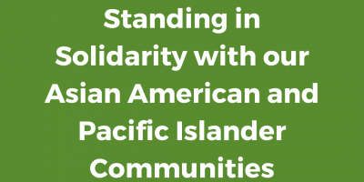 Standing in Solidarity with our Asian American and Pacific Islander Communities